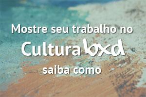 Mostre seu trabalho no Cultura BXD