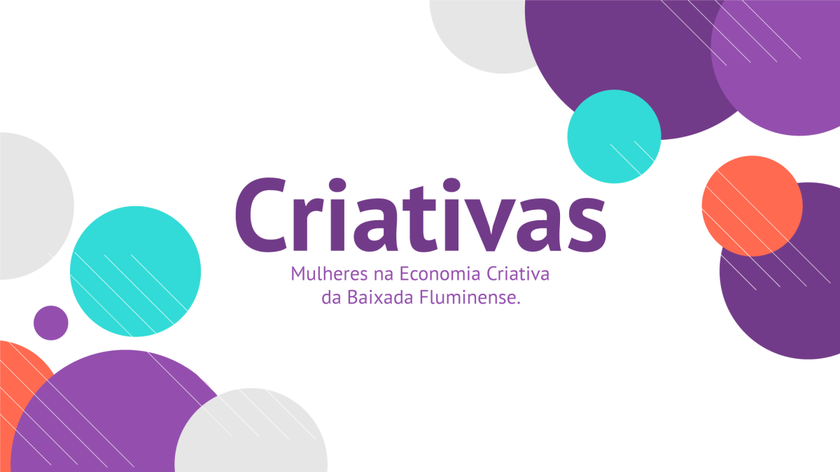 Criativas – Mulheres na Economia Criativa da BaixadaFluminense